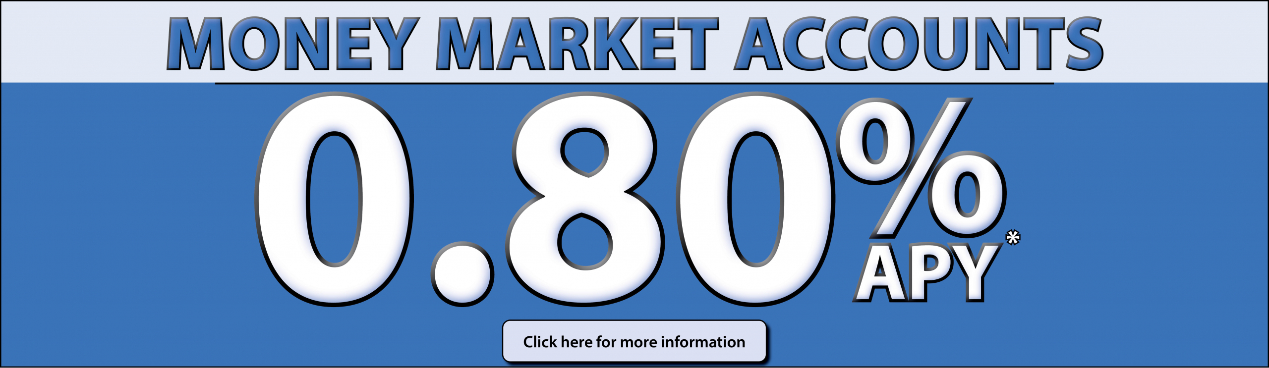 Money Market Accounts - 0.80%APY*